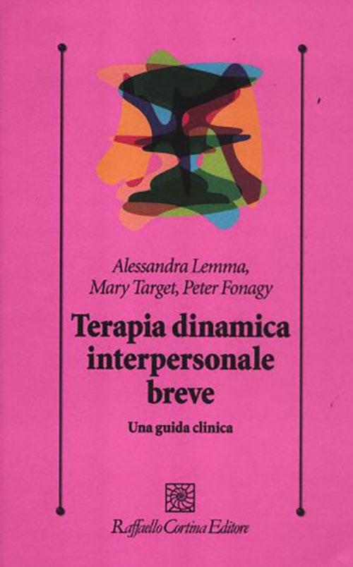 Copertina libro Terapia dinamica interpersonale breve di Alessandra Lemma, Mary Target, Peter Fornagy